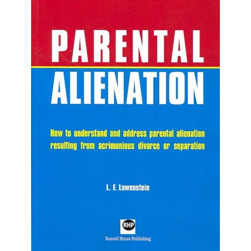 Parental Alienation : How to Understand and Address Parental Alienation Resulting from Acrimonious Divorce or Separation