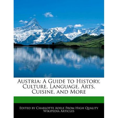 Austria : A Guide to History, Culture, Language, Arts, Cuisine, and More
