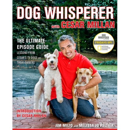 Dog Whisperer with Cesar Millan : The Ultimate Episode Guide