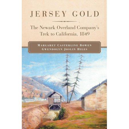 Jersey Gold  The Newark Overland Companys Trek To California  1849