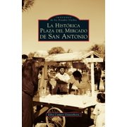 San Antonio's Historic Market Square -- Spanish Language Edition - La Historica Plaza del Mercado En San Antonio (Hardcover)