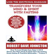 Lose the Emotional Baggage: Transform Your Mind & Spirit With Fasting - eBook