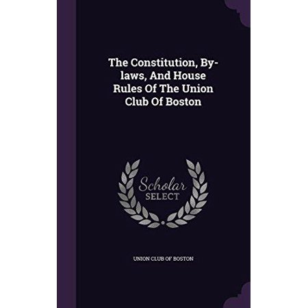 The Constitution, By-Laws, and House Rules of the Union Club of Boston - image 1 of 1