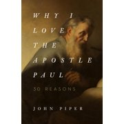 Why I Love the Apostle Paul : 30 Reasons (Paperback)