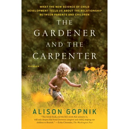 The Gardener and the Carpenter : What the New Science of Child Development Tells Us About the Relationship Between Parents and Children (New Self Sufficient Gardener)