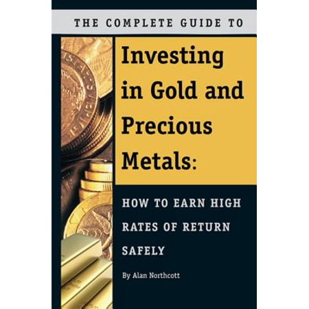 How To Return (The Complete Guide to Investing in Gold and Precious Metals: How to Earn High Rates of Return Safely - eBook )