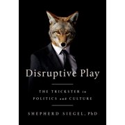 Disruptive Play: The Trickster in Politics and Culture (Paperback)
