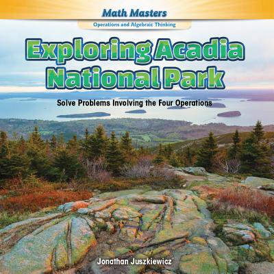 Exploring Acadia National Park : Solve Problems Involving the Four Operations
