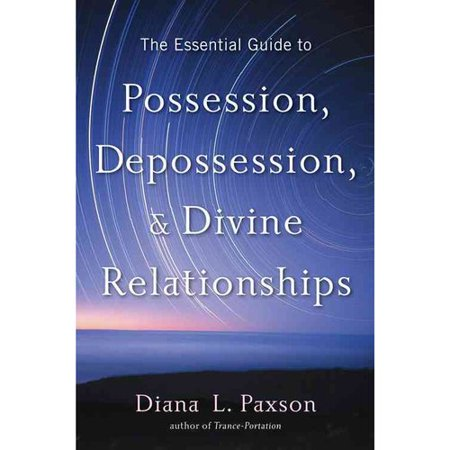 The Essential Guide to Possession, Depossession & Divine Relationship by