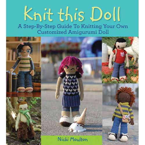Knit This Doll!: A Step-by-Step Guide to Knitting Your Own Customizable Amigurumi Doll