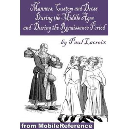The Renaissance Period For Kids (Manners, Customs, And Dress During The Middle Ages, And During The Renaissance Period (Mobi Classics) -)