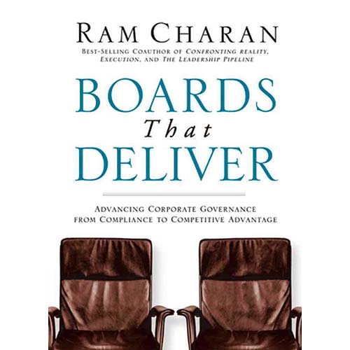 Boards That Deliver: Advancing Corporate Governance From Compliance To Creating Competitive Advantage