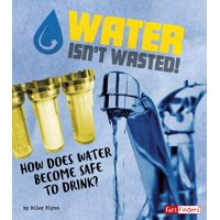 Story of Sanitation: Water Isn't Wasted!: How Does Water Become Safe to Drink? (Paperback)