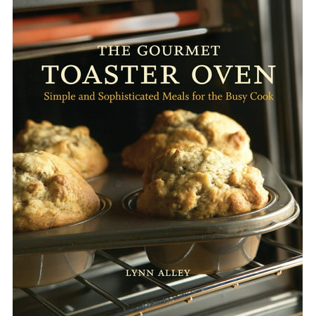Grass Fed Gourmet Cookbook - The Gourmet Toaster Oven : Simple and Sophisticated Meals for the Busy Cook