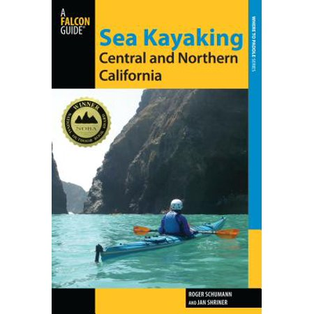Sea Kayaking Central and Northern California : The Best Days Trips and Tours from the Lost Coast to Pismo (Best Day Trips From Baltimore)