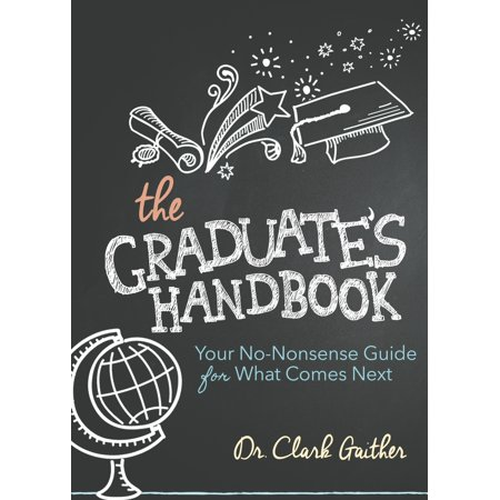 The Graduate's Handbook : Your No-Nonsense Guide for What Comes