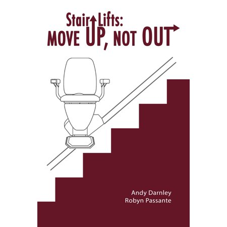 Stair Lifts: Move Up, Not Out! - eBook