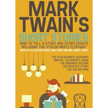 A Halloween Story Essay (Mark Twain's Short Stories: How to Tell a Story and Other Essays. Including the Stolen White Elephant: With 21 Illustrations and Free Online Audio Links. -)