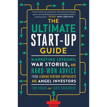 The Ultimate Start-Up Guide : Marketing Lessons, War Stories, and Hard-Won Advice from Leading Venture Capitalists and Angel (Best Angel Investor Sites)