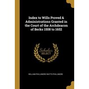 Index to Wills Proved & Administrations Granted in the Court of the Archdeacon of Berks 1508 to 1652 Paperback