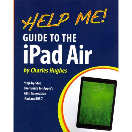 Help Me  Guide To The Ipad Air  Step By Step User Guide For The Fifth Generation Ipad And Ios 7