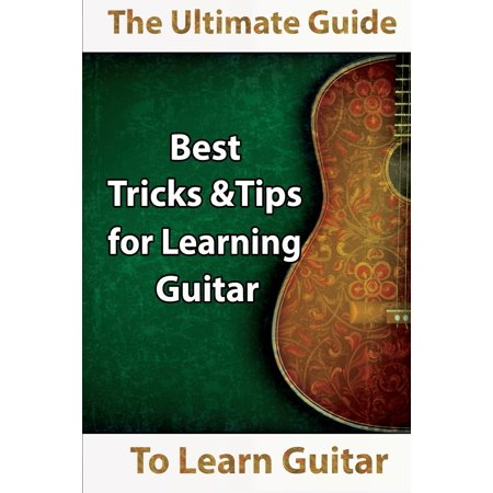Learn Guitar : The Ultimate Guide to Learn Guitar: Best Tips and Tricks for Learning (The Best Martial Arts To Learn)