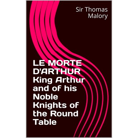LE MORTE D'ARTHUR King Arthur and of his Noble Knights of the Round Table -
