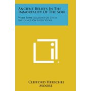 Ancient Beliefs in the Immortality of the Soul : With Some Account of Their Influence on Later Views