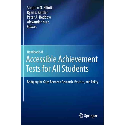 Handbook of Accessible Achievement Tests for All Students : Bridging the Gaps Between Research, Practice, and Policy