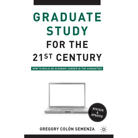 Graduate Study for the Twenty-First Century : How to Build an Academic Career in the