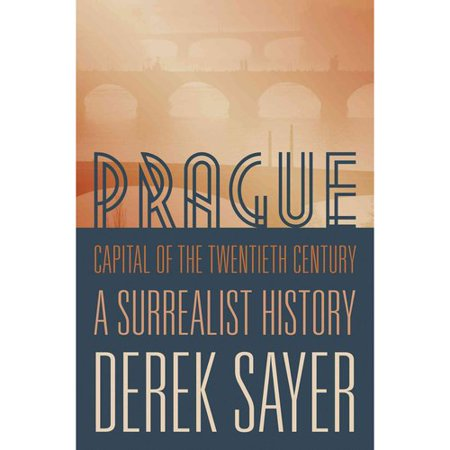 Prague  Capital Of The Twentieth Century  A Surrealist History