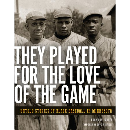 They Played for the Love of the Game : Untold Stories of Black Baseball in Minnesota (Paperback)