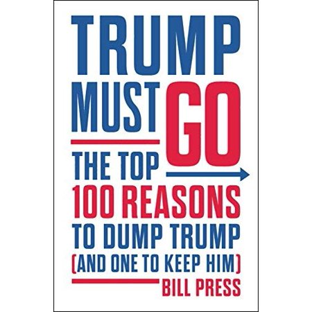 Trump Must Go: The Top 100 Reasons to Dump Trump (and One to Keep Him) - image 1 of 1