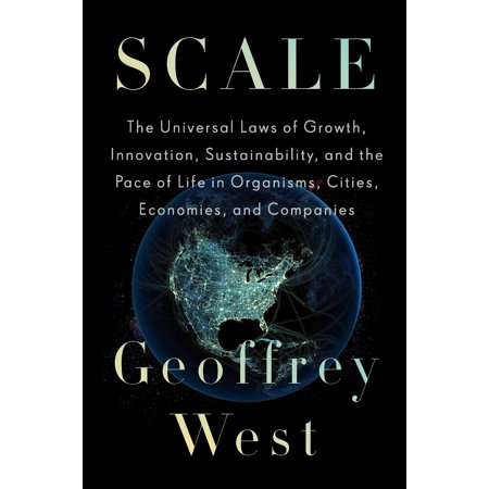Scale : The Universal Laws of Growth, Innovation, Sustainability, and the Pace of Life in Organisms, Cities, Economies, and Companies