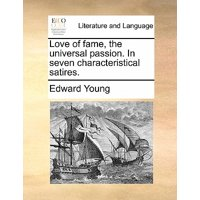 Love of Fame, the Universal Passion. in Seven Characteristical Satires.