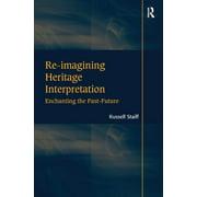Re-imagining Heritage Interpretation: Enchanting the Past-Future (Paperback)