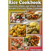 Rice Cookbook: Risottos, Chilis and Other Rice Recipes For Fast Home Cooking - eBook
