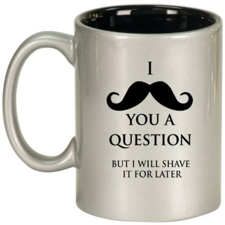 (I Mustache You A Question Shave It Later Ceramic Coffee Tea Mug Cup Silver Black)