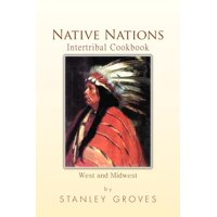 Native Nations Intertribal Cookbook : West and Midwest