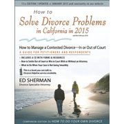 How to Solve Divorce Problems in California in 2015: How to Manage a Contested Divorce -- In or Out of Court (Paperback)