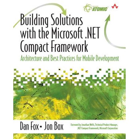Building Solutions with the Microsoft .Net Compact Framework : Architecture and Best Practices for Mobile