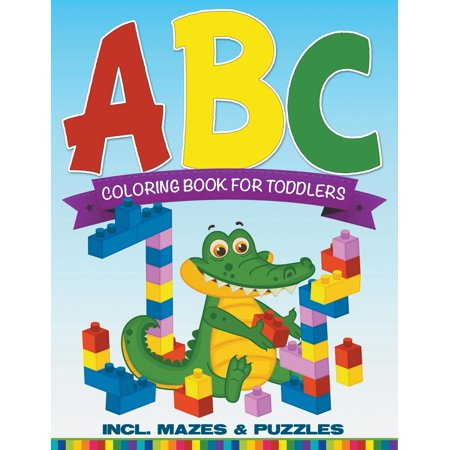 Coloring For Toddlers (ABC Coloring Book For Toddlers incl. Mazes & Puzzles)