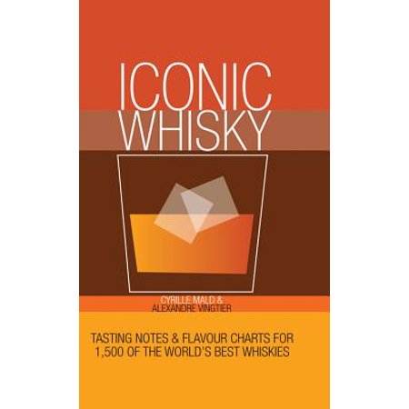 Iconic Whisky : Tasting Notes and Flavour Charts for 1,000 of the World's Best