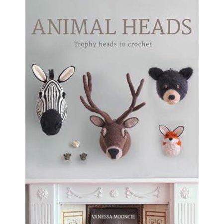 Animal Heads : Trophy Heads to Crochet