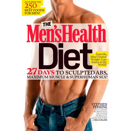 The Men's Health Diet : 27 Days to Sculpted Abs, Maximum Muscle & Superhuman