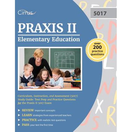 Praxis II Elementary Education : Curriculum, Instruction, and Assessment (5017) Study Guide: Test Prep and Practice Questions for the Praxis II 5017