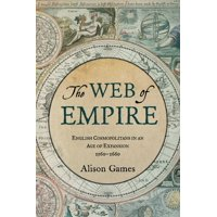 The Web of Empire : English Cosmopolitans in an Age of Expansion, 1560-1660