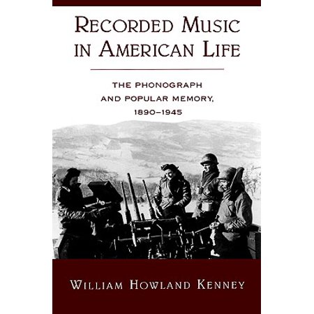 Recorded Music in American Life : The Phonograph and Popular Memory, -