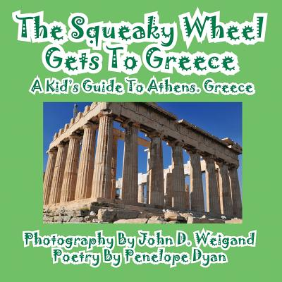 The Squeaky Wheel Gets to Greece---A Kid's Guide to Athens, Greece (Paperback)(Large Print)