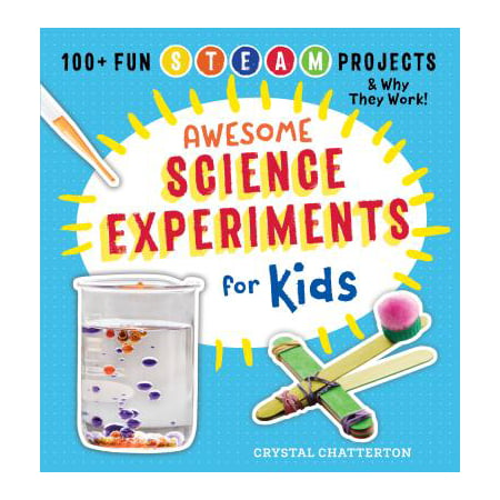 Awesome Science Experiments for Kids: 100+ Fun STEAM Projects and Why They Work (Paperback) (Science Books For Teens)